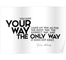 your way, the way, right way - nietzsche Poster