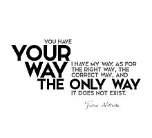 your way, the way, right way - nietzsche Photographic Print