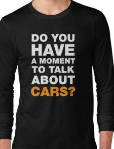 Do You Have A Moment To Talk About Cars? Long Sleeve T-Shirt