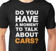 Do You Have A Moment To Talk About Cars? Unisex T-Shirt