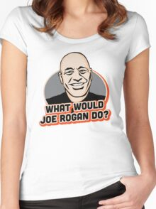 What Would Joe Rogan Do!? Women's Fitted Scoop T-Shirt