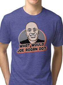 What Would Joe Rogan Do!? Tri-blend T-Shirt