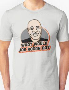 What Would Joe Rogan Do!? T-Shirt
