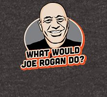 What Would Joe Rogan Do!? Unisex T-Shirt
