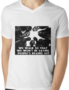 We walk so that we won't be eating brains Mens V-Neck T-Shirt