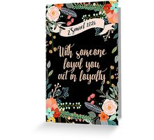 WITH SOMEONE LOYAL YOU ACT IN LOYALTY (Design no. 3) Greeting Card