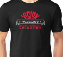 Vision without execution  Funny Men's Tshirt Unisex T-Shirt