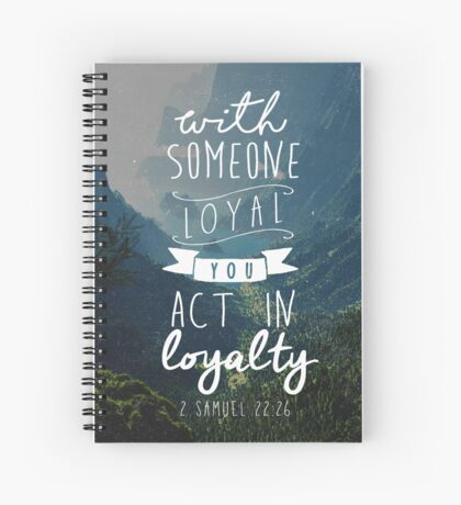 WITH SOMEONE LOYAL YOU ACT IN LOYALTY (Design no. 7) Spiral Notebook