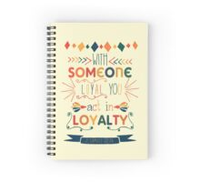 WITH SOMEONE LOYAL YOU ACT IN LOYALY (Design no. 5) Spiral Notebook
