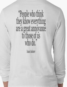 ASIMOV, Science Fiction, Writer; 'People who think they know everything are a great annoyance to those of us who do.' BLACK Long Sleeve T-Shirt