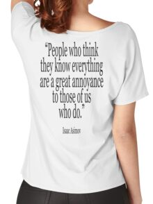 ASIMOV, Science Fiction, Writer, People who think they know everything are a great annoyance to those of us who do. BLACK Women's Relaxed Fit T-Shirt