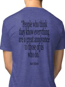 ASIMOV, Science Fiction, Writer; 'People who think they know everything are a great annoyance to those of us who do.' BLACK Tri-blend T-Shirt