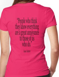 ASIMOV, Science Fiction, Writer, People who think they know everything are a great annoyance to those of us who do. BLACK Womens Fitted T-Shirt