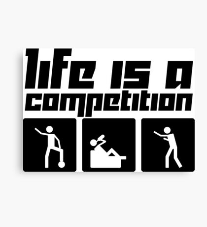 Life is a Competition Canvas Print