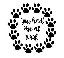 Dog Love: You Had me at Woof Photographic Print