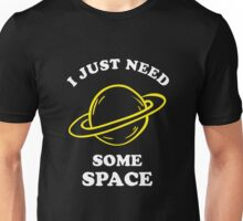 I Just Need Some Space Unisex T-Shirt
