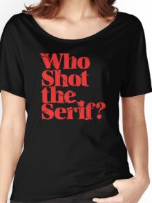 Who shot the serif Women's Relaxed Fit T-Shirt