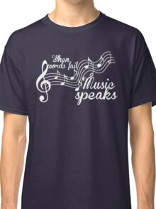When words fail music speaks-Black and white Classic T-Shirt