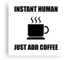 Instant Human Coffee Canvas Print