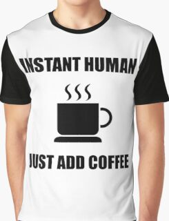 Instant Human Coffee Graphic T-Shirt