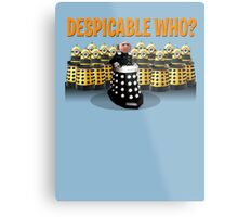 DESPICABLE WHO? Metal Print