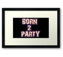 Born 2 Party Text Framed Print