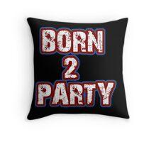 Born 2 Party Text Throw Pillow