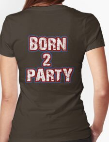 Born 2 Party Text Womens T-Shirt