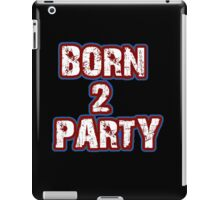 Born 2 Party Text iPad Case/Skin