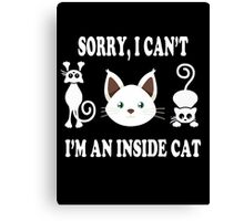 Sorry i cant, im an inside cat Canvas Print