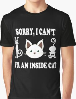 Sorry i cant, im an inside cat Graphic T-Shirt