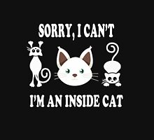 Sorry i cant, im an inside cat Unisex T-Shirt