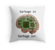 Garbage in Garbage out Throw Pillow