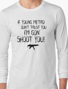 IF YOUNG METRO DON'T TRUST YOU - FUTURE TEXT Long Sleeve T-Shirt