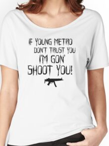 IF YOUNG METRO DON'T TRUST YOU - FUTURE TEXT Women's Relaxed Fit T-Shirt