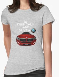 Keep Calm and Drive a BMW Womens Fitted T-Shirt