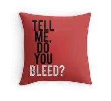 Tell me, Do you Bleed? Throw Pillow