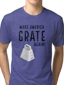 Parody Make America Grate Again Tri-blend T-Shirt