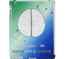 Imagination is the highest form of research iPad Case/Skin