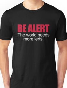 Be Alert Funny Quote Unisex T-Shirt