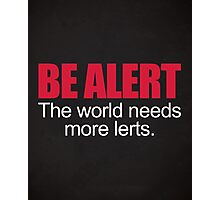 Be Alert Funny Quote Photographic Print