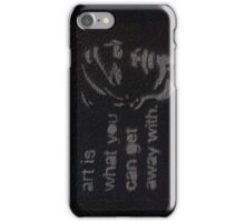 art is what you can get away with iPhone Case/Skin