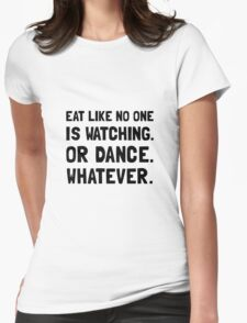 Eat Like No One Is Watching Womens Fitted T-Shirt