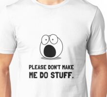 Please Do Not Make Me Do Stuff Unisex T-Shirt