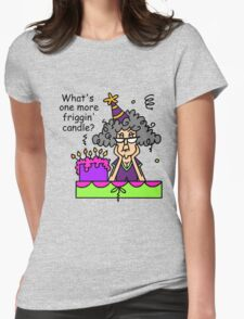 Birthday Sarcasm Humor Another Candle Womens Fitted T-Shirt