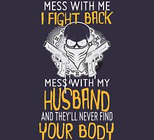 Mess With Me? I Fight Back. Mess With My Husband and They'll Never Find Your Body! Womens Fitted T-Shirt