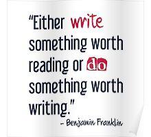 Either Write Something Worth Reading Or Do Something Worth Writing Poster