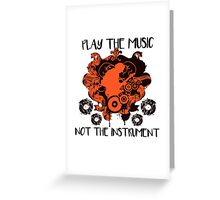 Music - Play the music, not the instrument Greeting Card