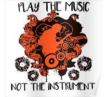 Music - Play the music, not the instrument Poster