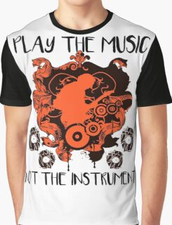 Music - Play the music, not the instrument Graphic T-Shirt